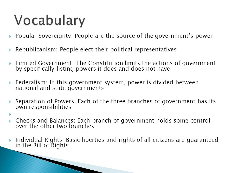 Vocabulary Popular Sovereignty: People are the source of the government's power. Republicanism: People elect their political representatives.