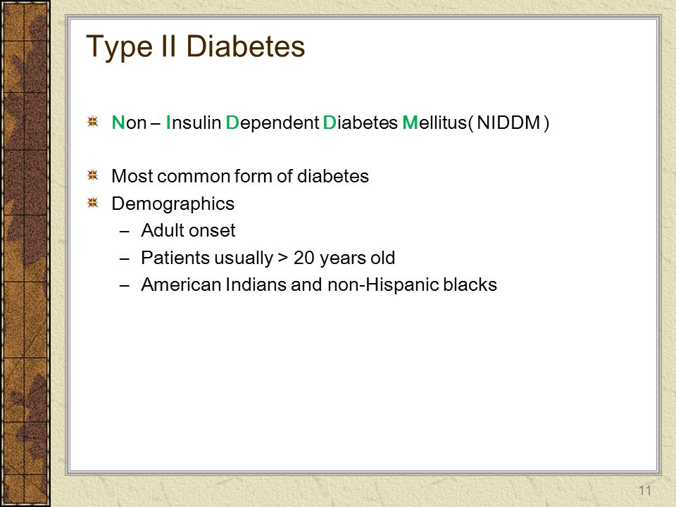 Type II Diabetes Non – Insulin Dependent Diabetes Mellitus( NIDDM )