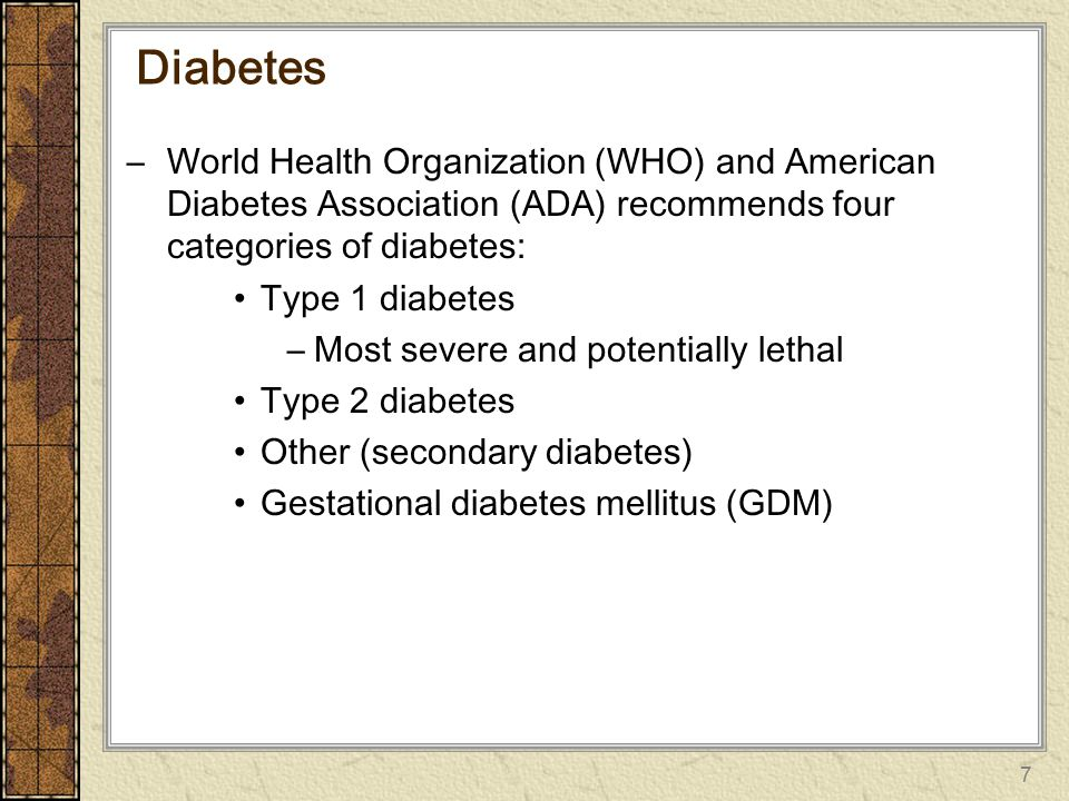 Diabetes World Health Organization (WHO) and American Diabetes Association (ADA) recommends four categories of diabetes: