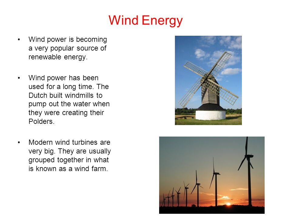 Wind Energy Wind power is becoming a very popular source of renewable energy.