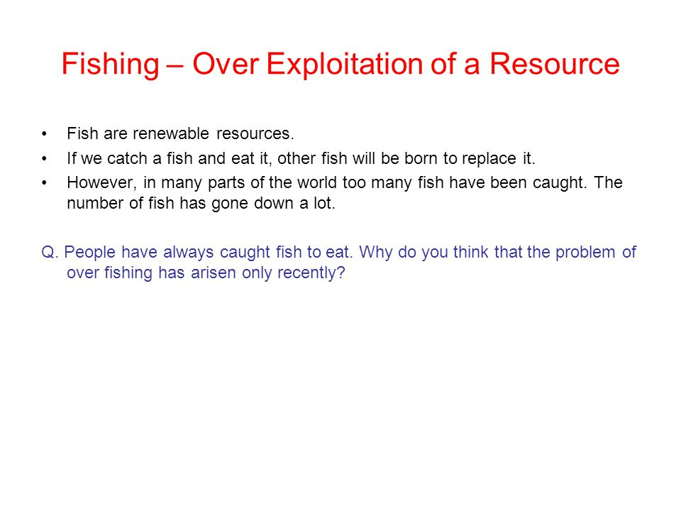 Fishing – Over Exploitation of a Resource