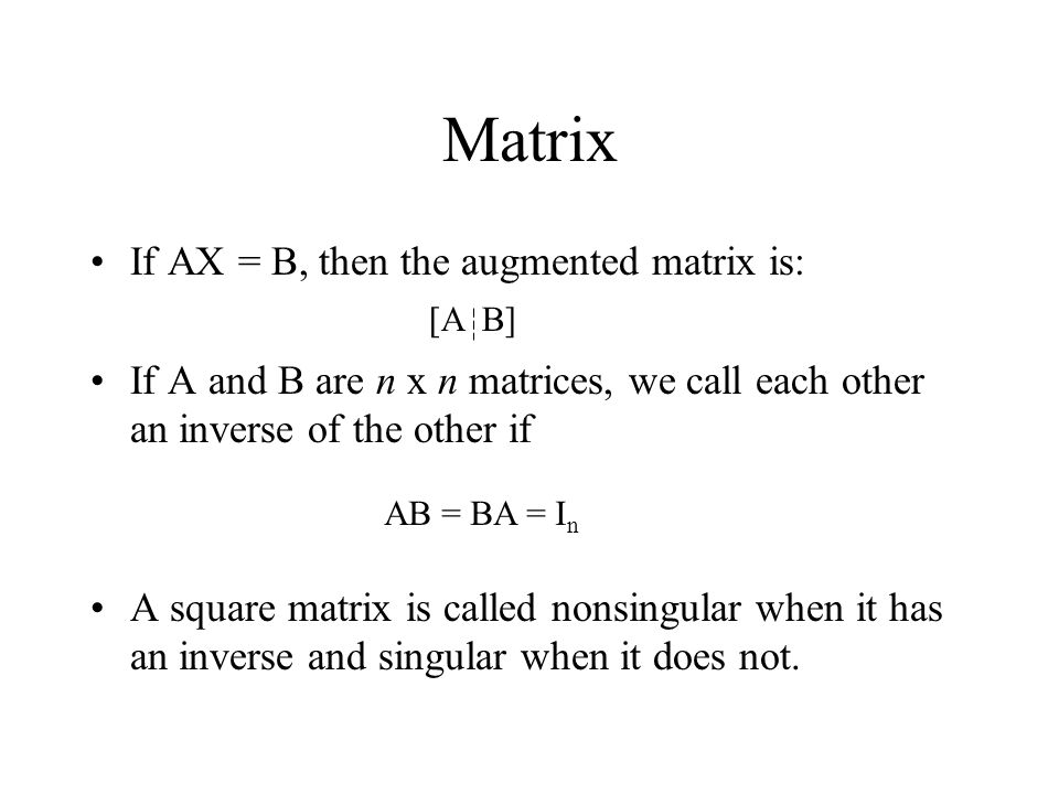 Matrix If AX = B, then the augmented matrix is:
