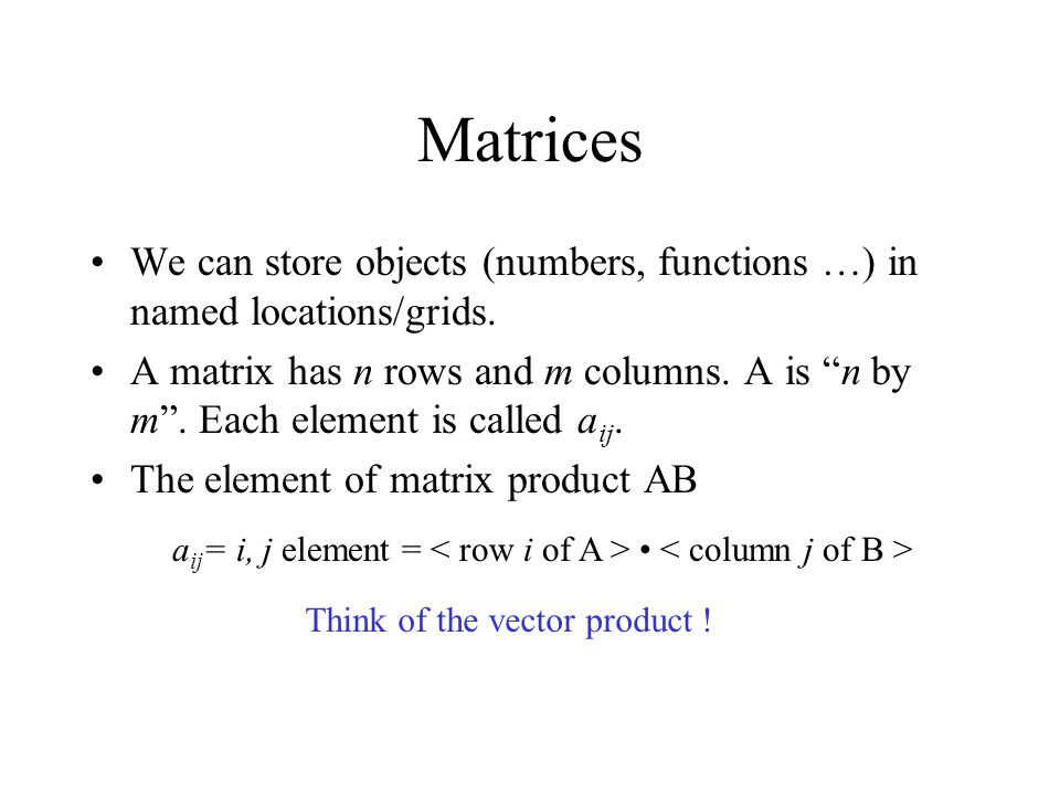 Matrices We can store objects (numbers, functions …) in named locations/grids.