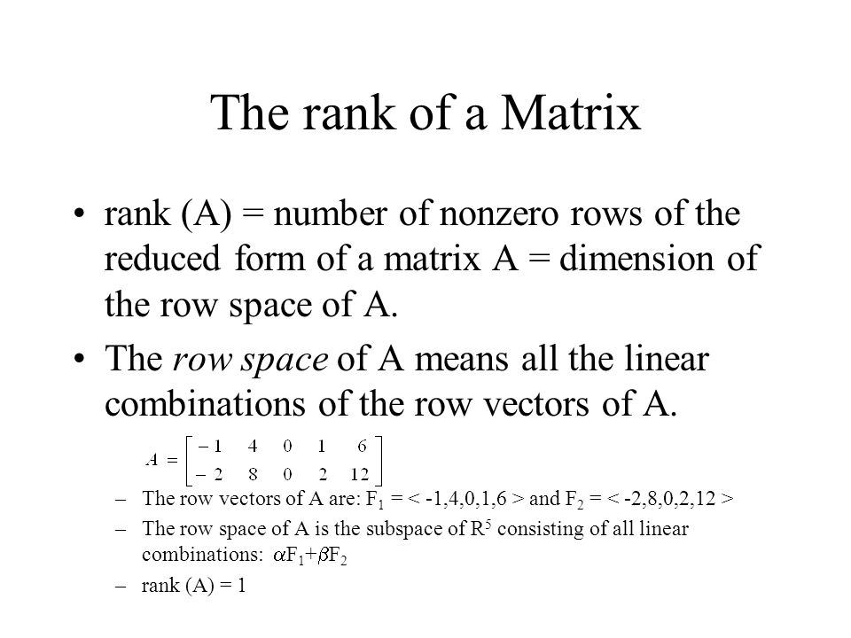 The rank of a Matrix rank (A) = number of nonzero rows of the reduced form of a matrix A = dimension of the row space of A.