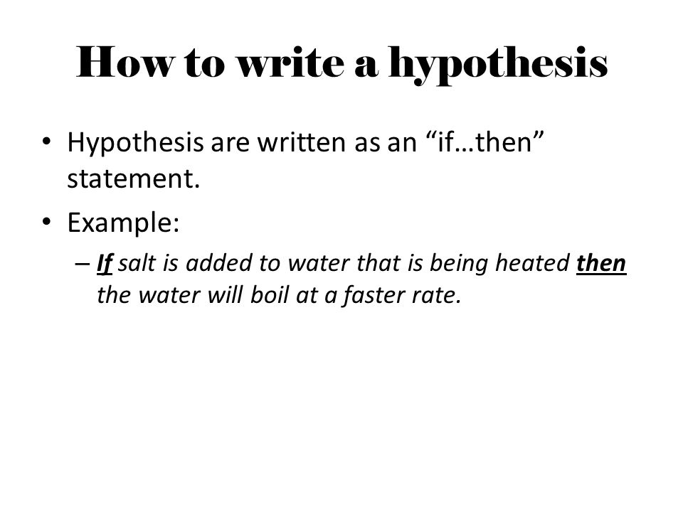 how to write a hypothesis Hypotheses are the testable statements linked to your research question hypotheses bridge the gap from the general question you intend to investigate ( ie, the research question) to concise statements of what you hypothesize the connection between your variables to be for example, if we were studying.