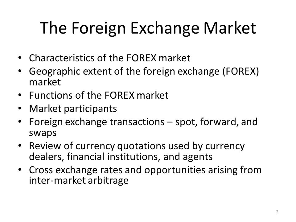 the characteristics of foreign exchange markets 3 the foreign exchange market the foreign exchange market provides the physical and institutional structure through which the money of one country is exchanged for.