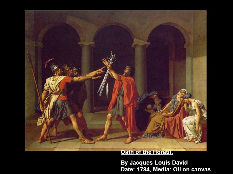 Oath of the Horatii, By Jacques-Louis David Date: 1784, Media: Oil on canvas