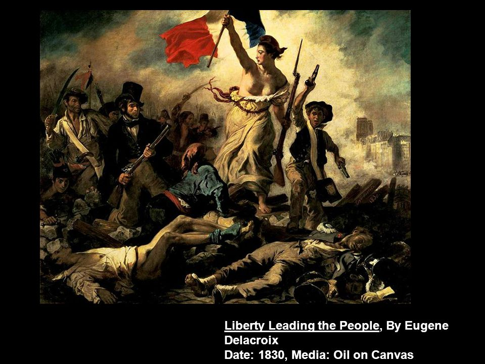 Liberty Leading the People, By Eugene Delacroix Date: 1830, Media: Oil on Canvas