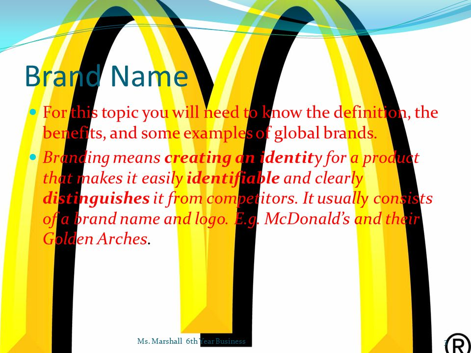 Brand Name For this topic you will need to know the definition, the benefits, and some examples of global brands.