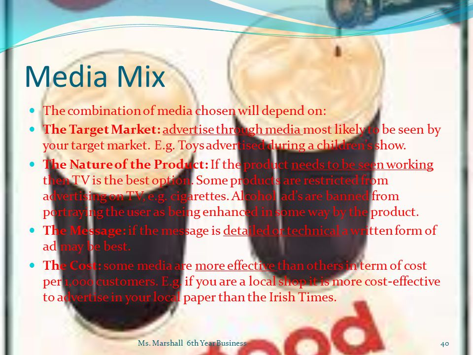 Media Mix The combination of media chosen will depend on: