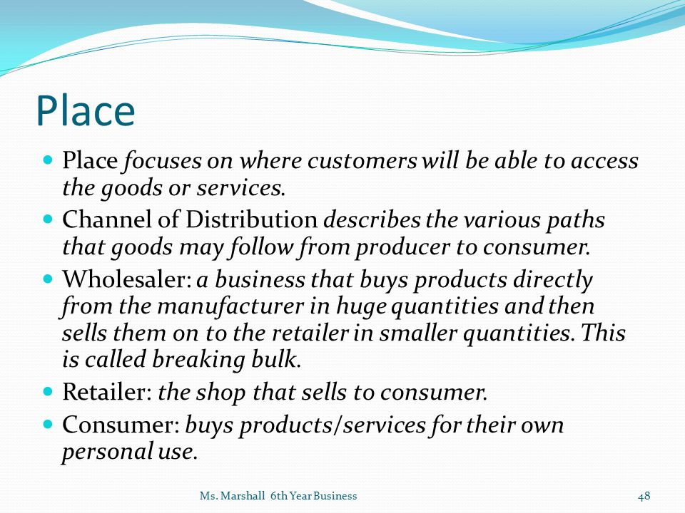 Place Place focuses on where customers will be able to access the goods or services.