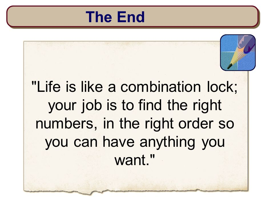 The End Life is like a combination lock; your job is to find the right numbers, in the right order so you can have anything you want.