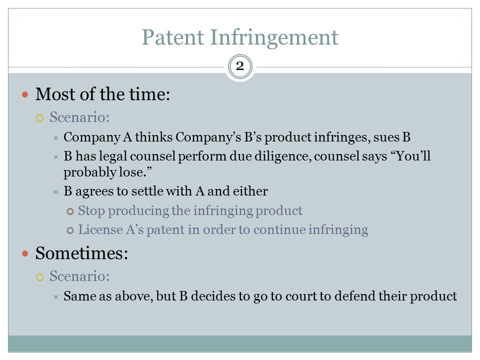 Patent Infringement Most of the time: Sometimes: 2 Scenario: