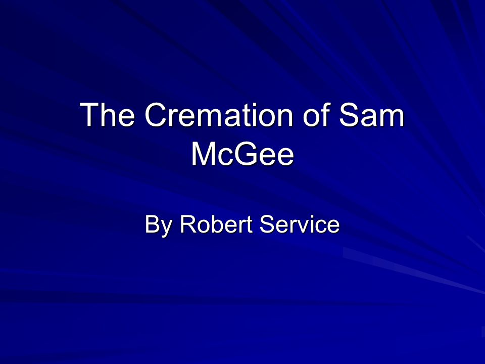 "the cremation of sam mcgee Writer goal: to go over narrative poetry sr: ""the cremation of sam mcgee"" discuss: elements ind writing share vocab: moil-toil and slave marge-shore."