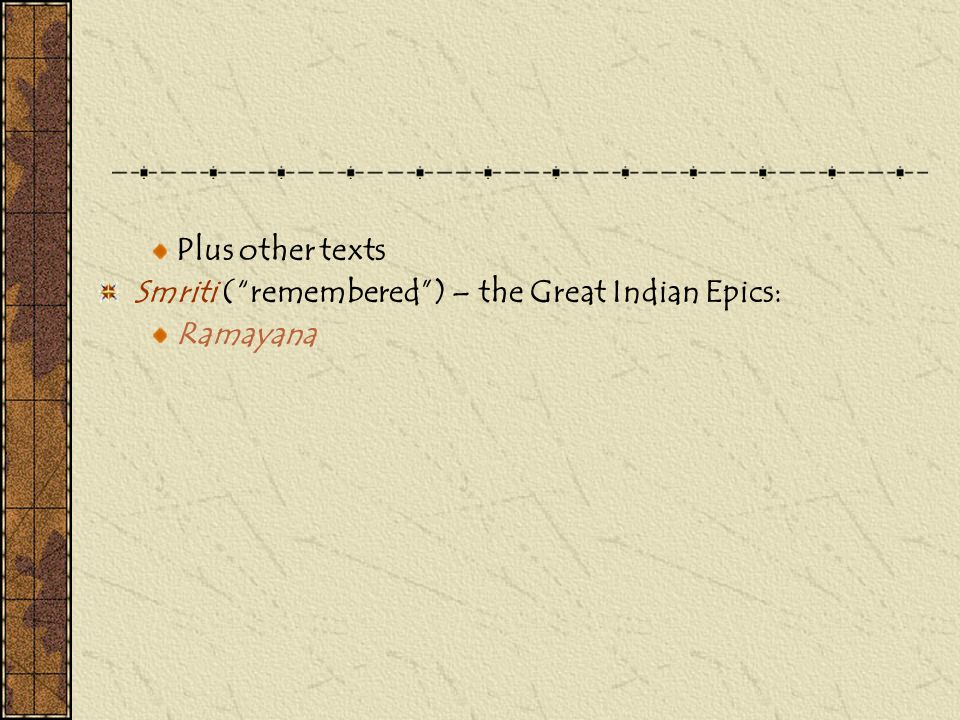 Plus other texts Smriti ( remembered ) – the Great Indian Epics: Ramayana