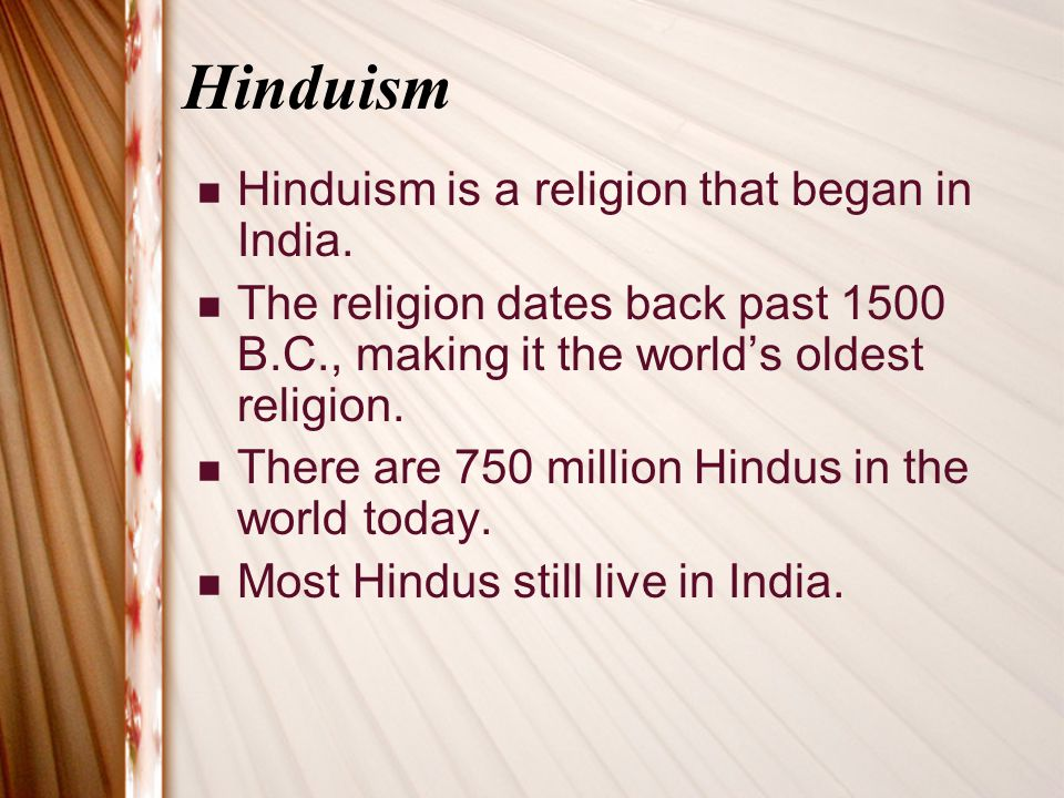 Hinduism Hinduism is a religion that began in India.