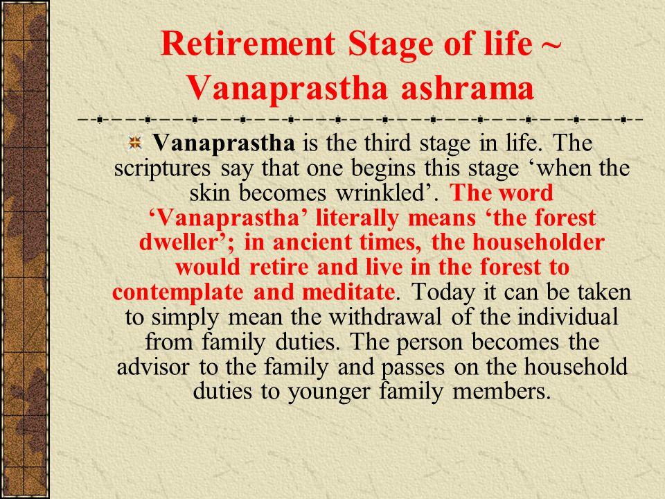 Retirement Stage of life ~ Vanaprastha ashrama