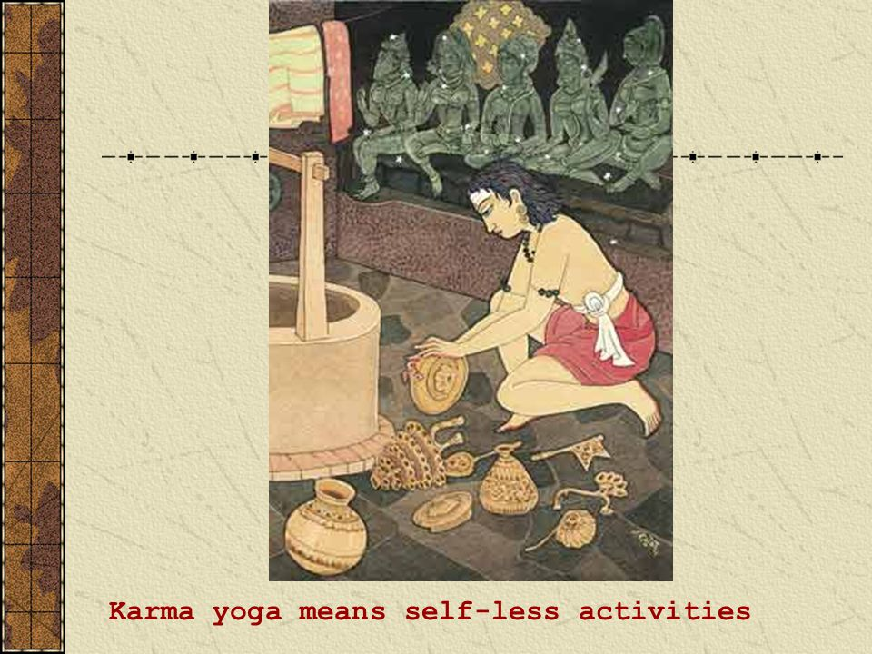 Karma yoga means self-less activities