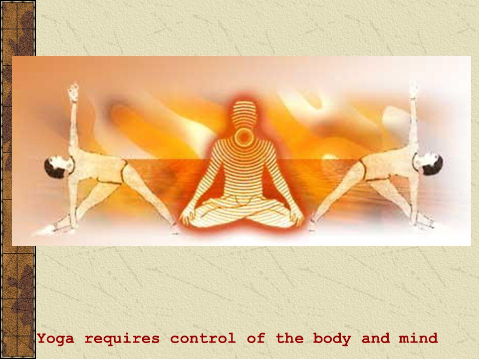 Yoga requires control of the body and mind