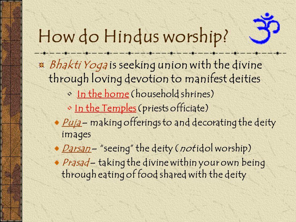 How do Hindus worship Bhakti Yoga is seeking union with the divine through loving devotion to manifest deities.