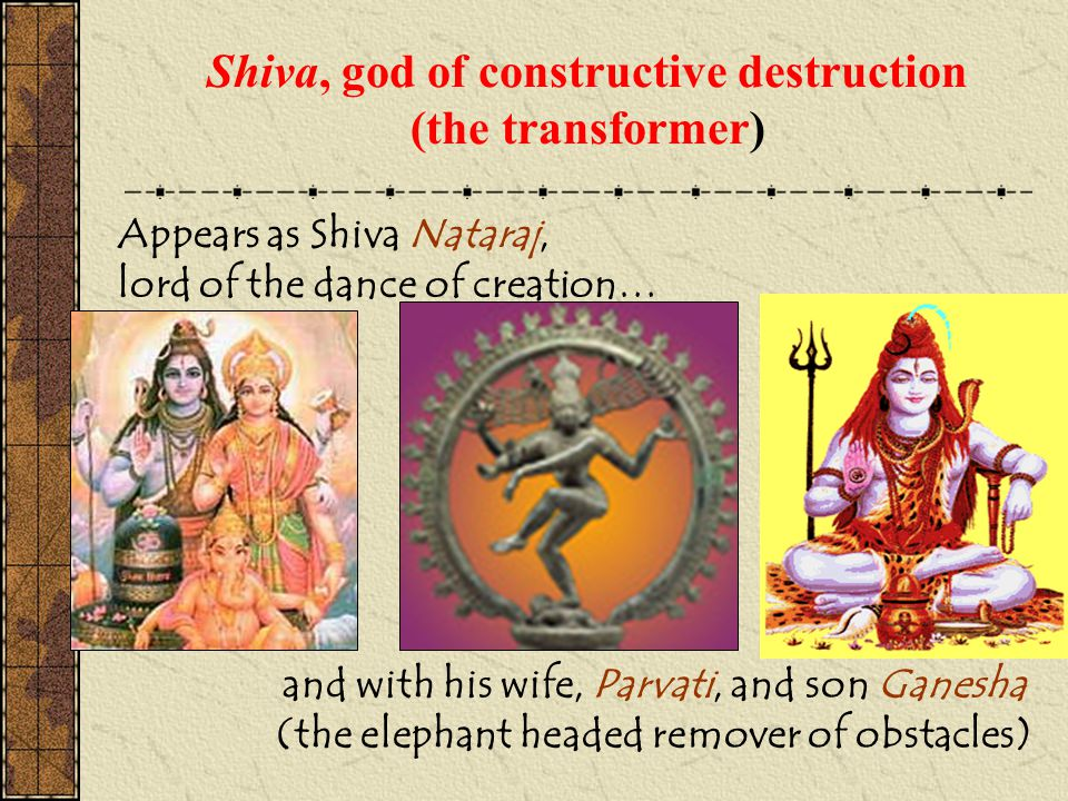 Shiva, god of constructive destruction (the transformer)