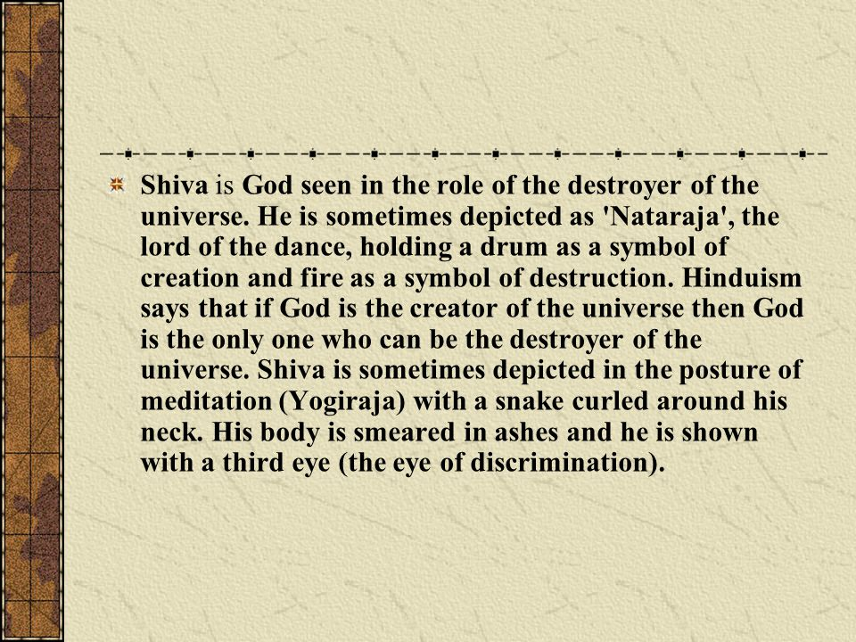 Shiva is God seen in the role of the destroyer of the universe