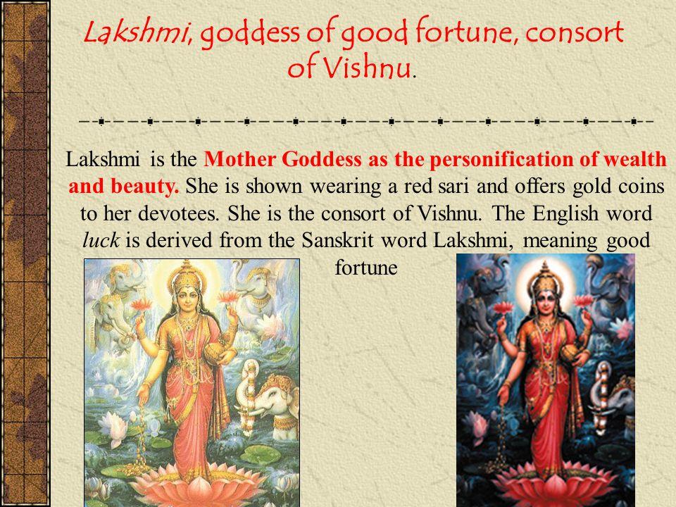 Lakshmi, goddess of good fortune, consort of Vishnu.