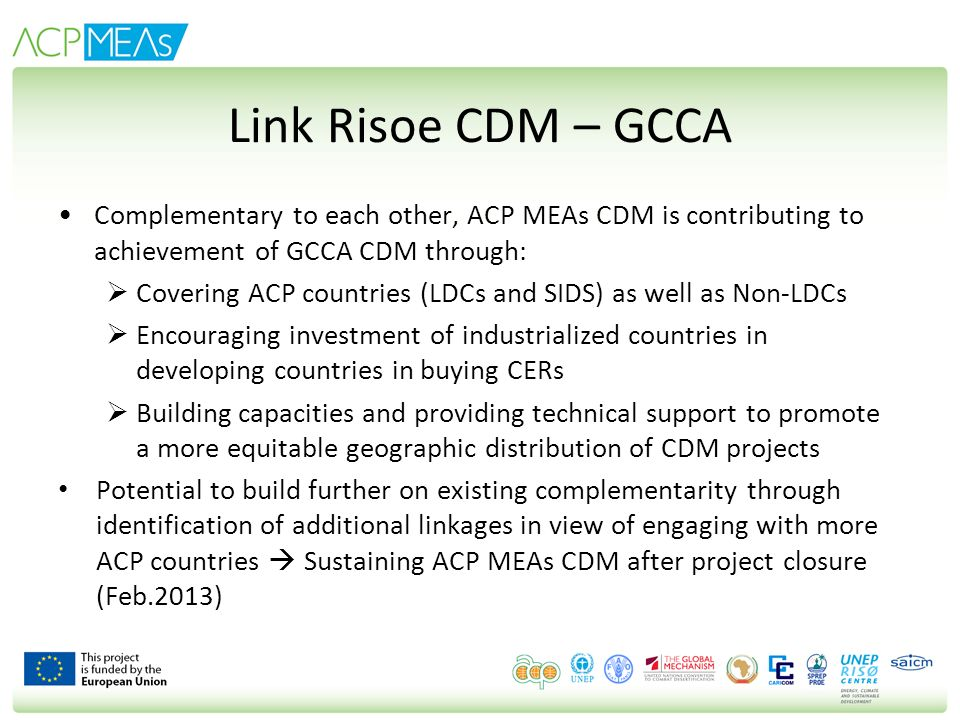 Link Risoe CDM – GCCA Complementary to each other, ACP MEAs CDM is contributing to achievement of GCCA CDM through: