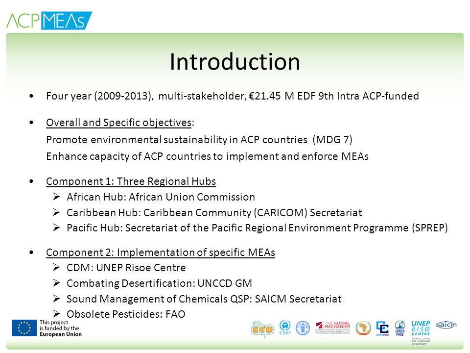 Introduction Four year (2009-2013), multi-stakeholder, €21.45 M EDF 9th Intra ACP-funded. Overall and Specific objectives:
