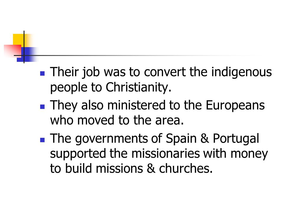 Their job was to convert the indigenous people to Christianity.