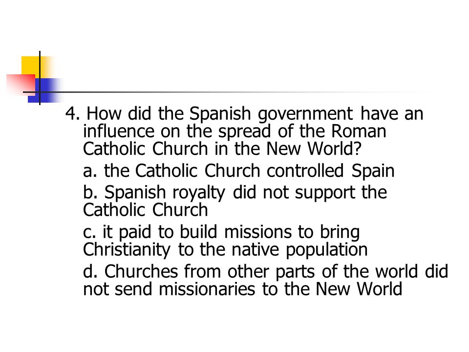 4. How did the Spanish government have an influence on the spread of the Roman Catholic Church in the New World