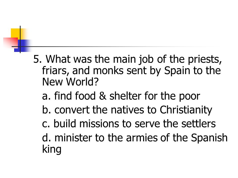 5. What was the main job of the priests, friars, and monks sent by Spain to the New World