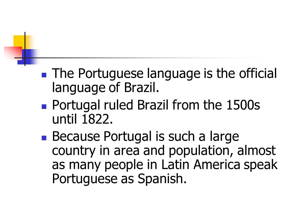 The Portuguese language is the official language of Brazil.