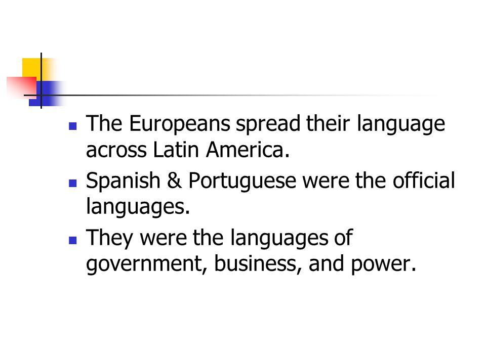The Europeans spread their language across Latin America.