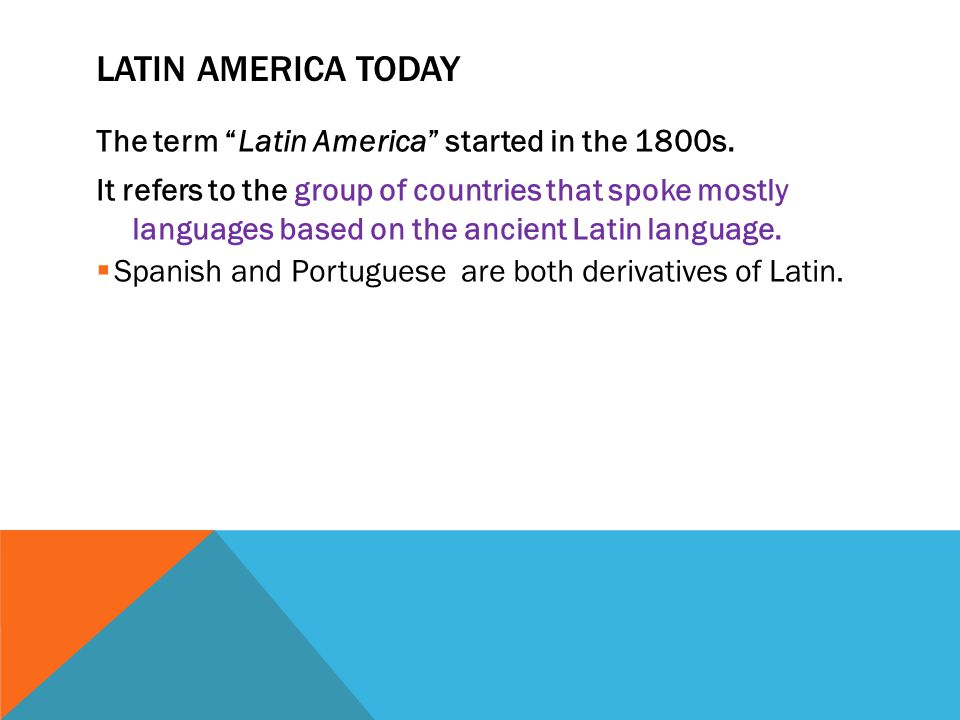 Latin America Today The term Latin America started in the 1800s.