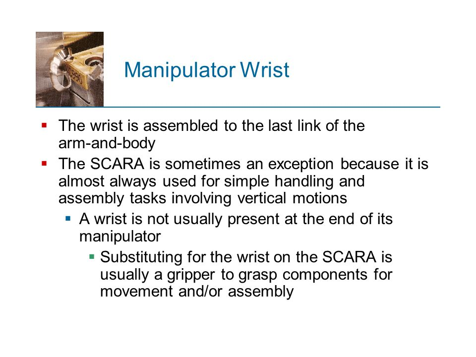Manipulator Wrist The wrist is assembled to the last link of the arm‑and‑body.