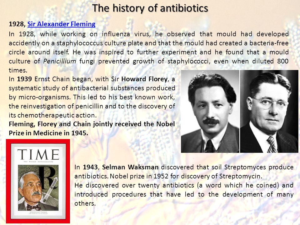 the history of antibiotics Antibiotics have revolutionised medical care in the 20th century, but in recent  years bugs have been winning the battle against the medical.