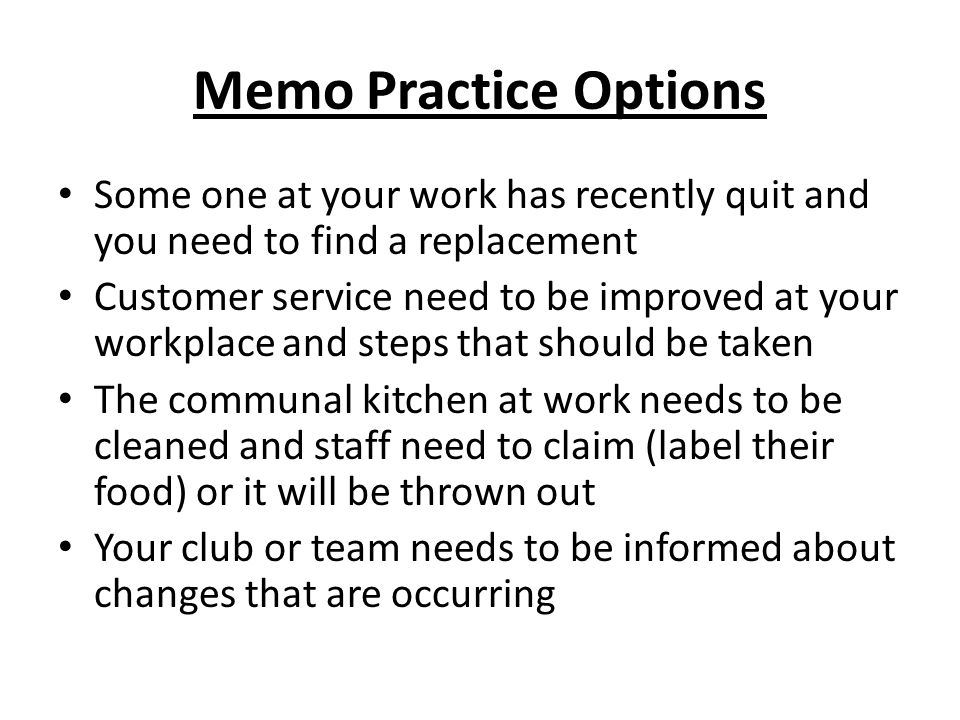 Memo Practice Options Some one at your work has recently quit and you need to find a replacement.