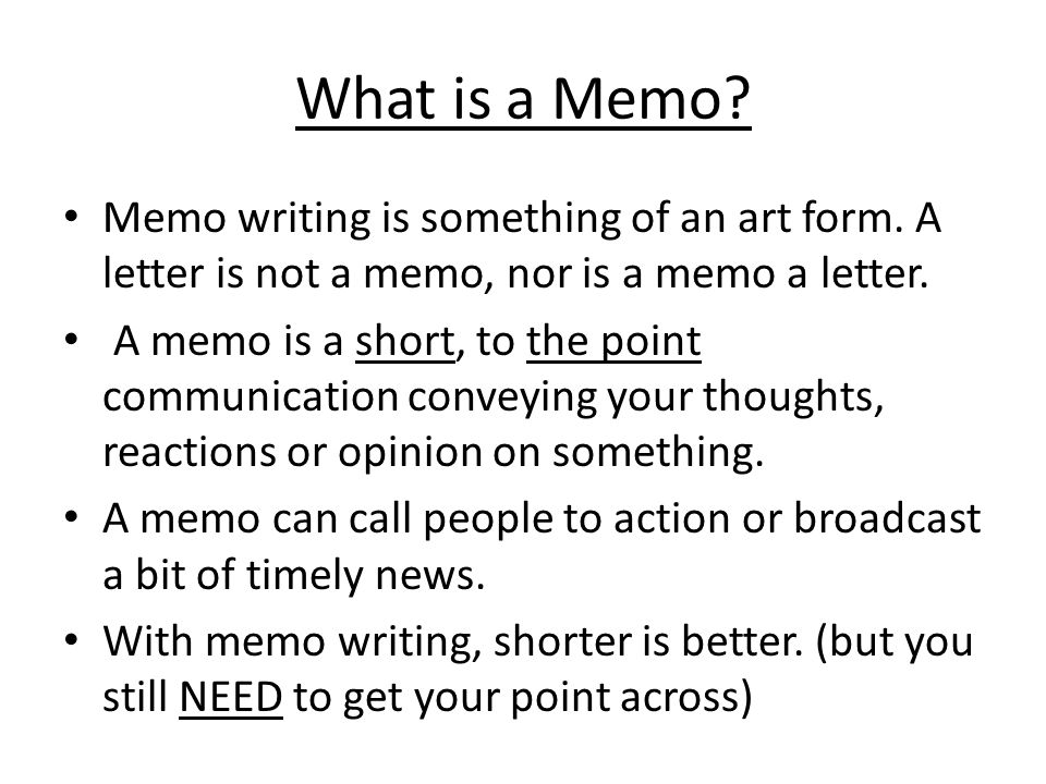 What is a Memo Memo writing is something of an art form. A letter is not a memo, nor is a memo a letter.