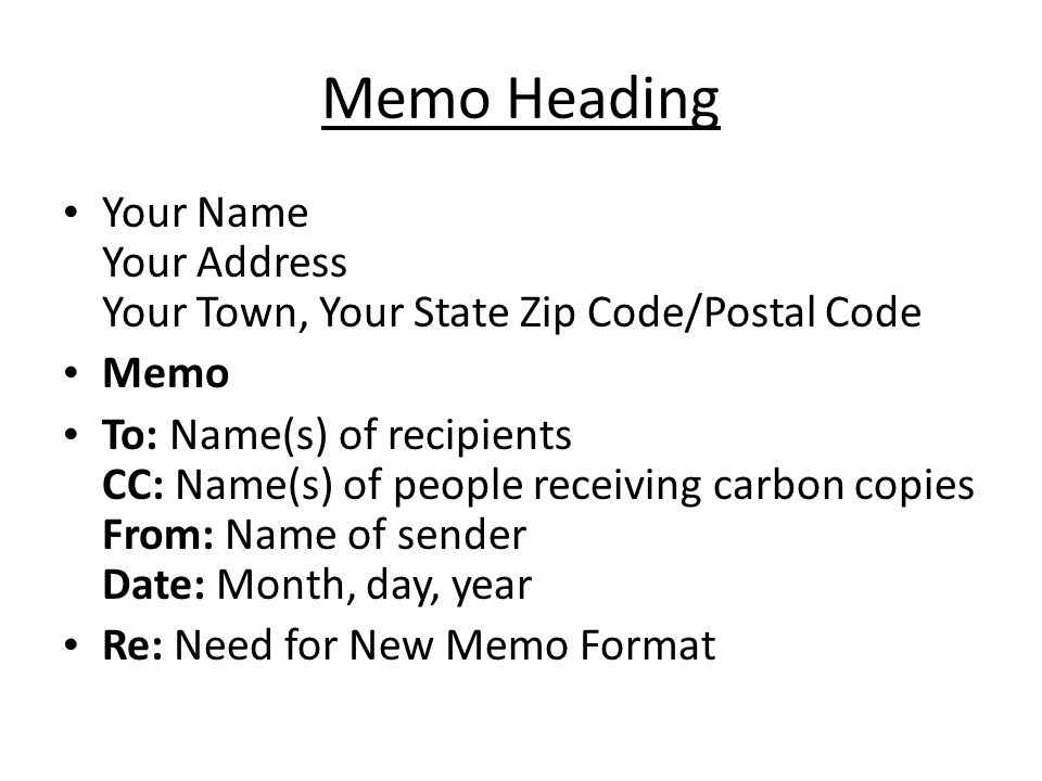 Memo Heading Your Name Your Address Your Town, Your State Zip Code/Postal Code. Memo.