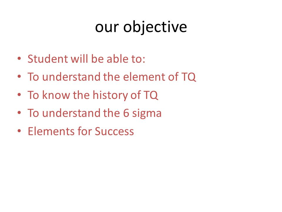 our objective Student will be able to: To understand the element of TQ
