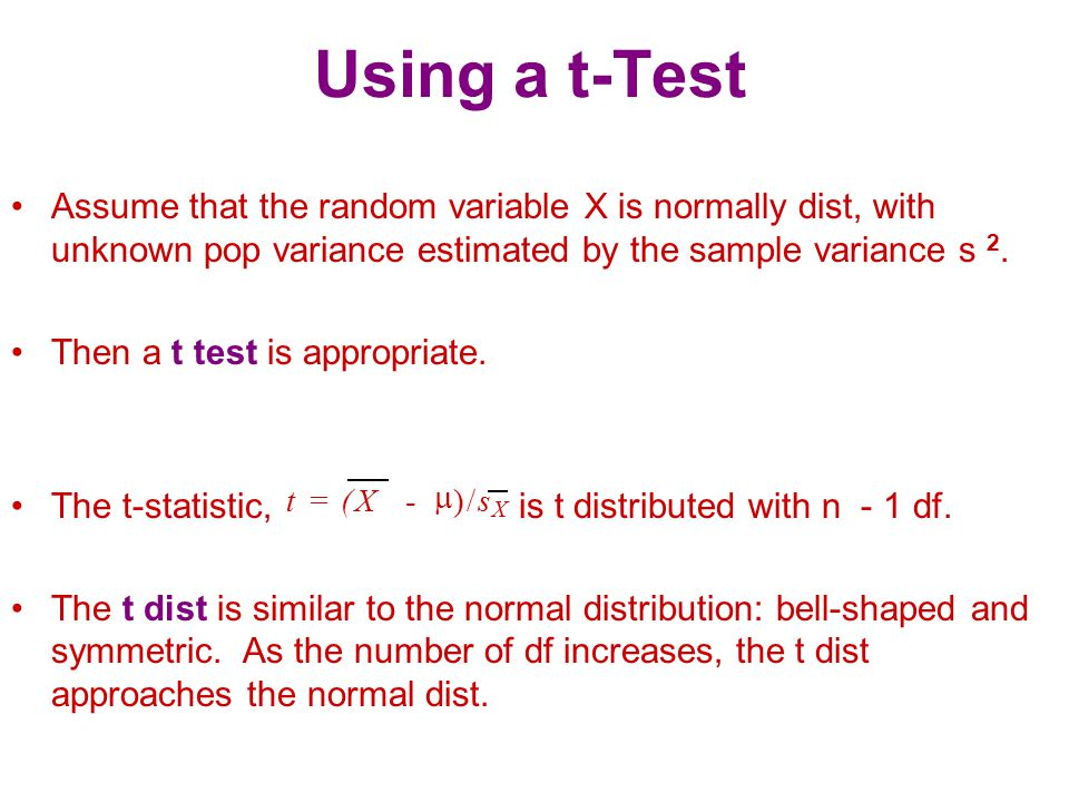 Using a t-Test Assume that the random variable X is normally dist, with unknown pop variance estimated by the sample variance s 2.