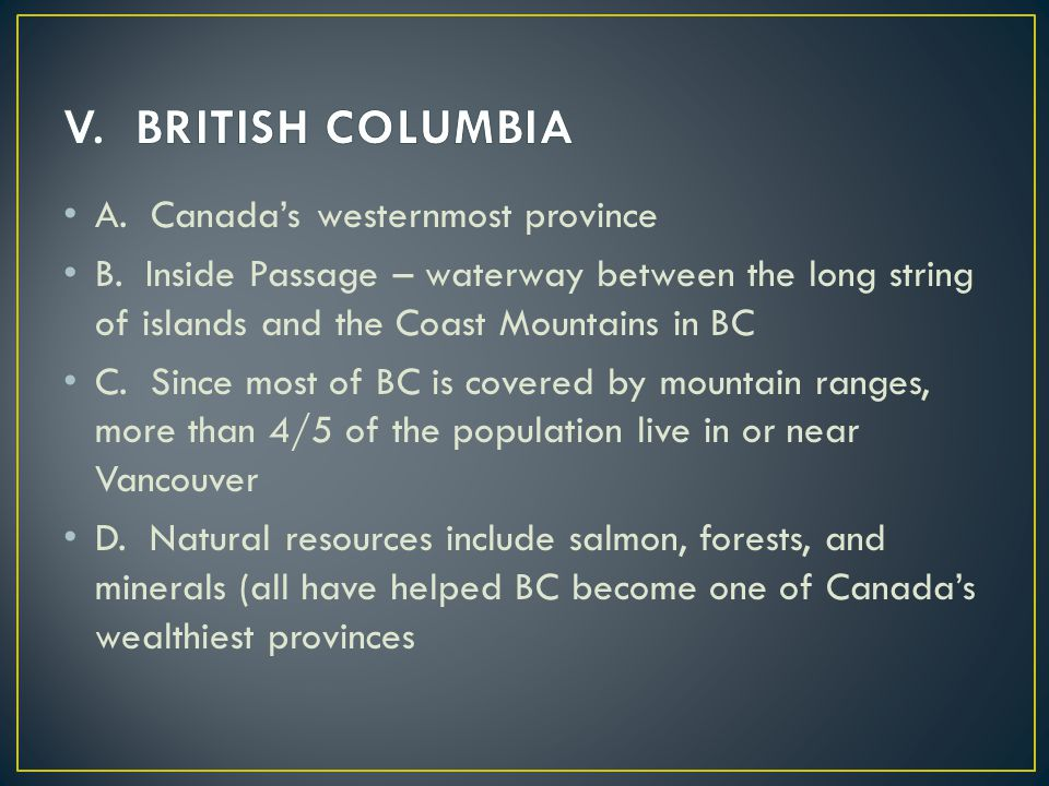 V. BRITISH COLUMBIA A. Canada's westernmost province
