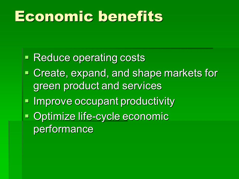 Economic benefits Reduce operating costs