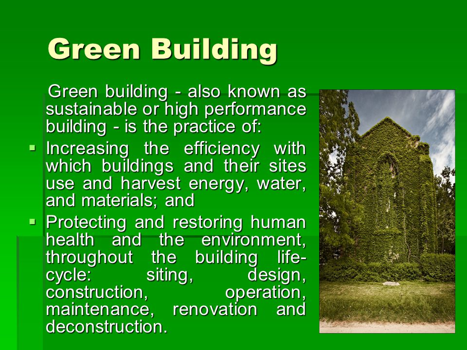 Green Building Green building - also known as sustainable or high performance building - is the practice of: