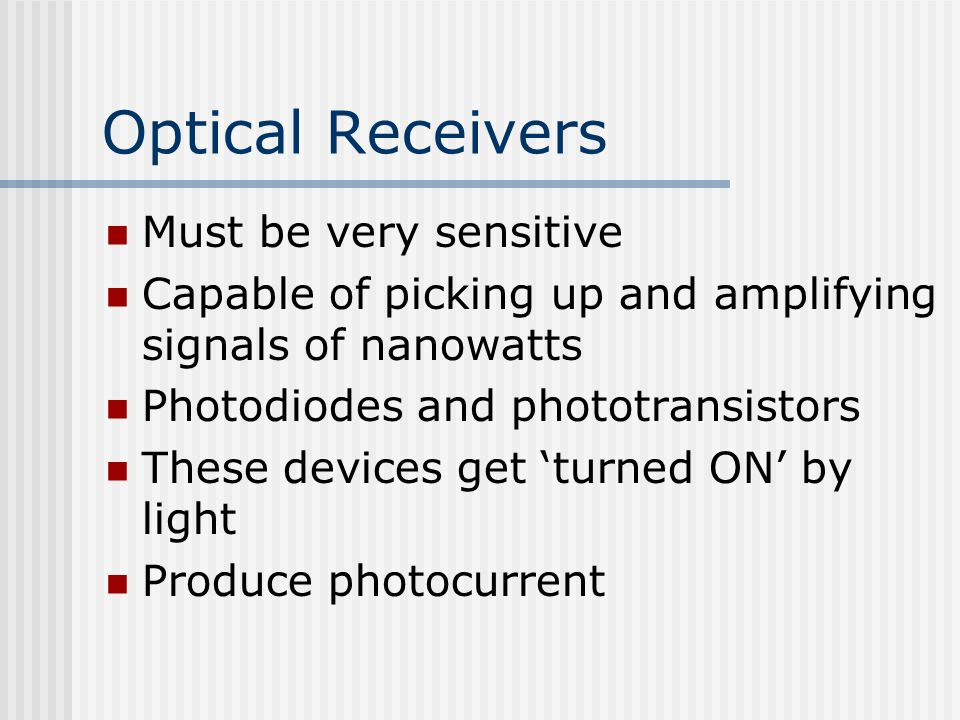 Optical Receivers Must be very sensitive