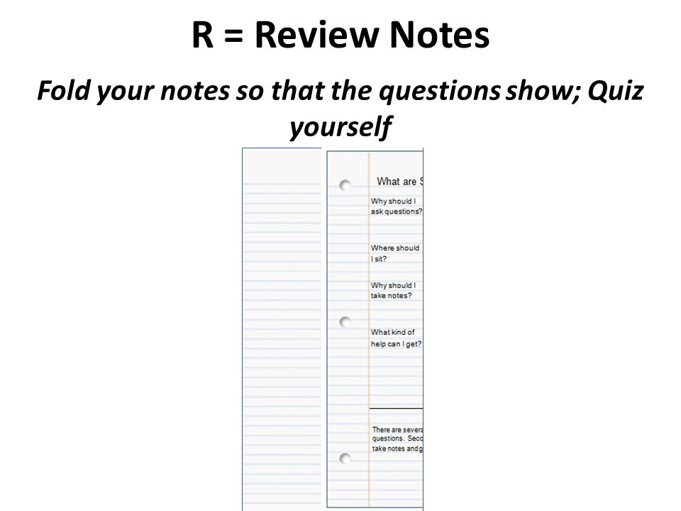 Fold your notes so that the questions show; Quiz yourself