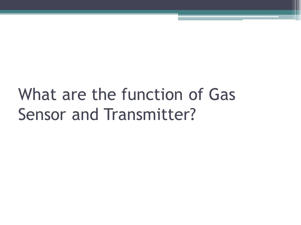 What are the function of Gas Sensor and Transmitter