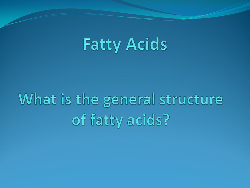 What is the general structure of fatty acids