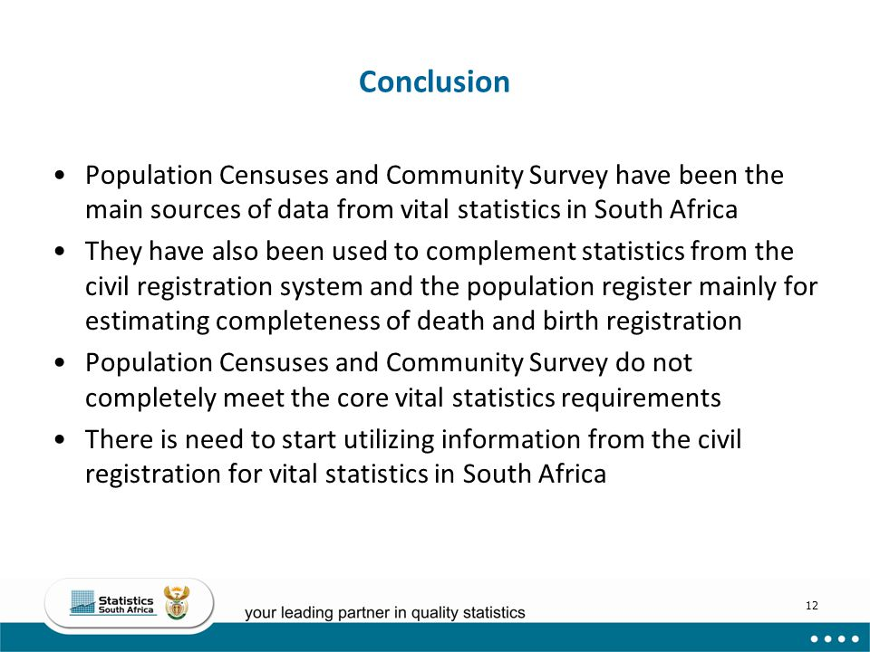 Conclusion Population Censuses and Community Survey have been the main sources of data from vital statistics in South Africa.